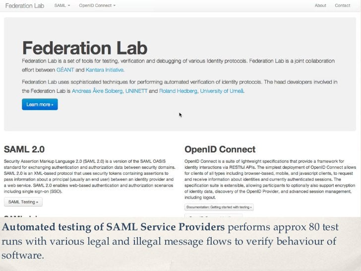 Automated testing of SAML Service Providers performs approx 80 testruns with various legal and illegal message flows to ver...