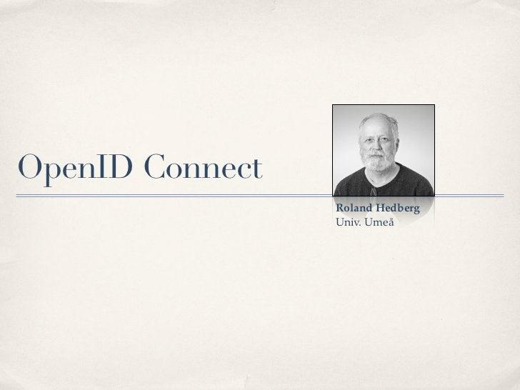 OpenID Connect                 Roland Hedberg                 Univ. Umeå