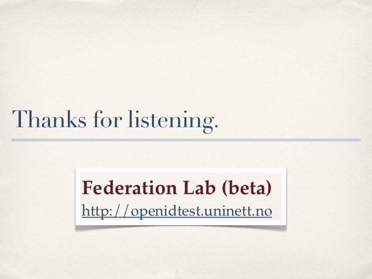 Thanks for listening.       Federation Lab (beta)       http://openidtest.uninett.no