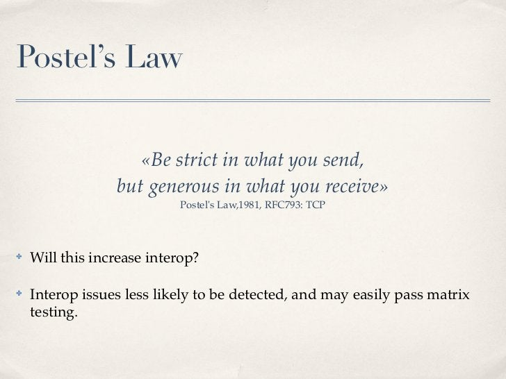 Postel's Law                    «Be strict in what you send,                 but generous in what you receive»            ...