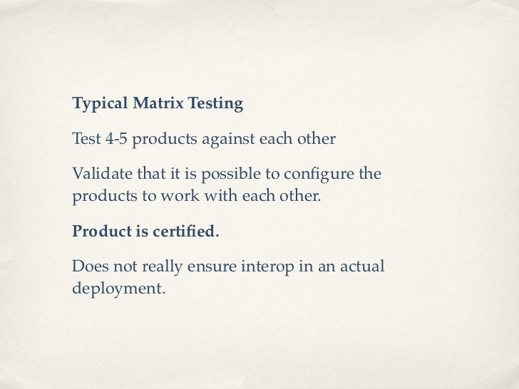 Typical Matrix TestingTest 4-5 products against each otherValidate that it is possible to configure theproducts to work wit...