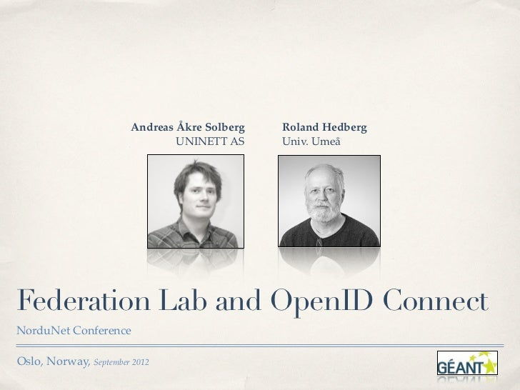 Andreas Åkre Solberg   Roland Hedberg                                UNINETT AS     Univ. UmeåFederation Lab and OpenID Co...