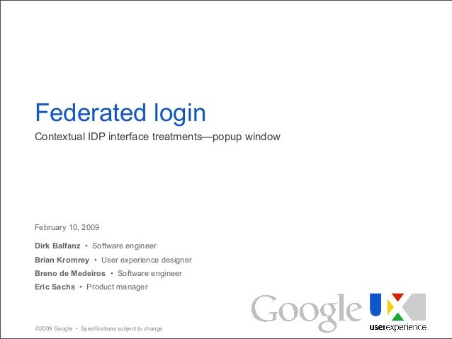 ©2009 Google • Specifications subject to change February 10, 2009 Dirk Balfanz • Software engineer Brian Kromrey • User ex...