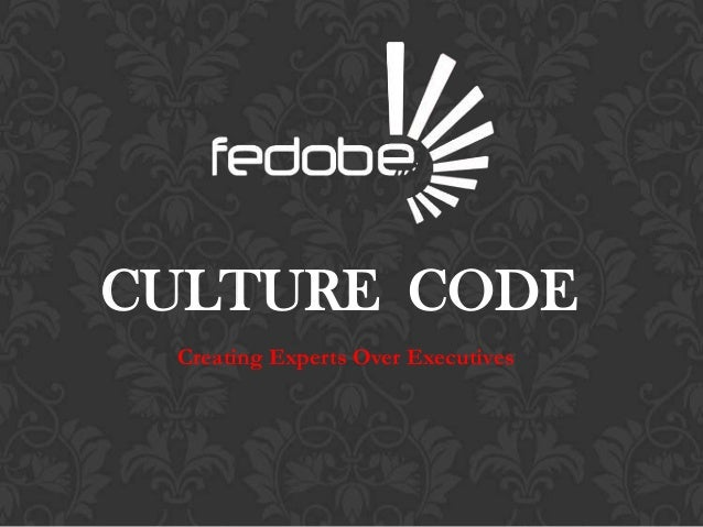 CULTURE CODE Creating Experts Over Executives