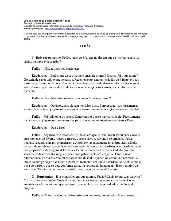 """Versão eletrônica do diálogo platônico """"Fedão"""" Tradução: Carlos Alberto Nunes Créditos da digitalização: Membros do grupo ..."""