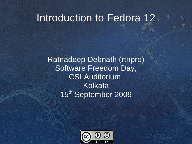 Introduction to Fedora 12     Ratnadeep Debnath (rtnpro)    Software Freedom Day,        CSI Auditorium,            Kolkat...