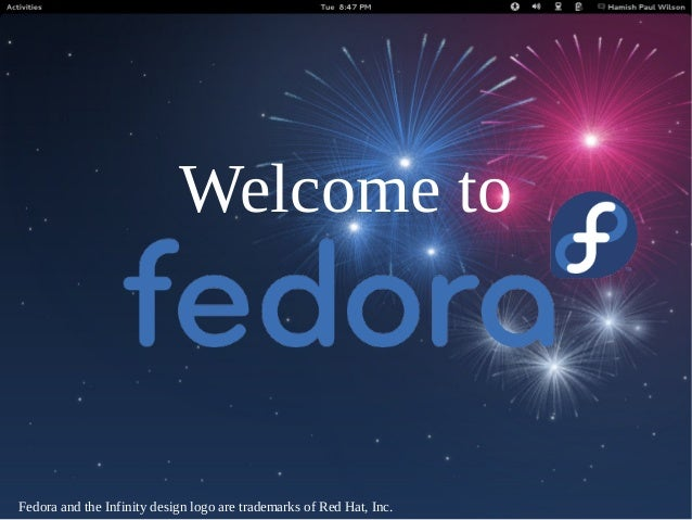 Welcome toFedora and the Infinity design logo are trademarks of Red Hat, Inc.