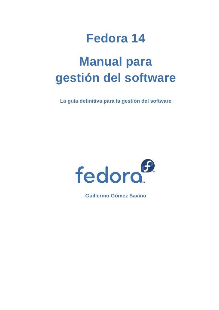 Fedora 14    Manual paragestión del softwareLa guía definitiva para la gestión del software          Guillermo Gómez Savino