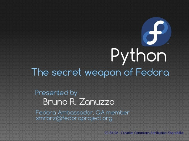 The secret weapon of Fedora Bruno R. Zanuzzo Presented by Fedora Ambassador, QA member xmrbrz@fedoraproject.org CC-BY-SA -...