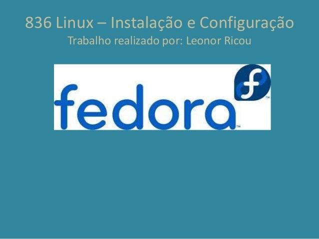 836 Linux – Instalação e ConfiguraçãoTrabalho realizado por: Leonor Ricou