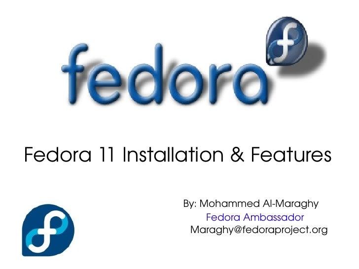 Fedora11Installation&Features                   By:MohammedAlMaraghy                     FedoraAmbassador      ...