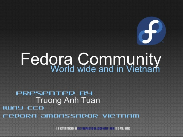 World wide and in Vietnam Truong Anh Tuan Presented by iWay CEO Fedora Ambassador Vietnam Licensestatementgoeshere.Seehttp...