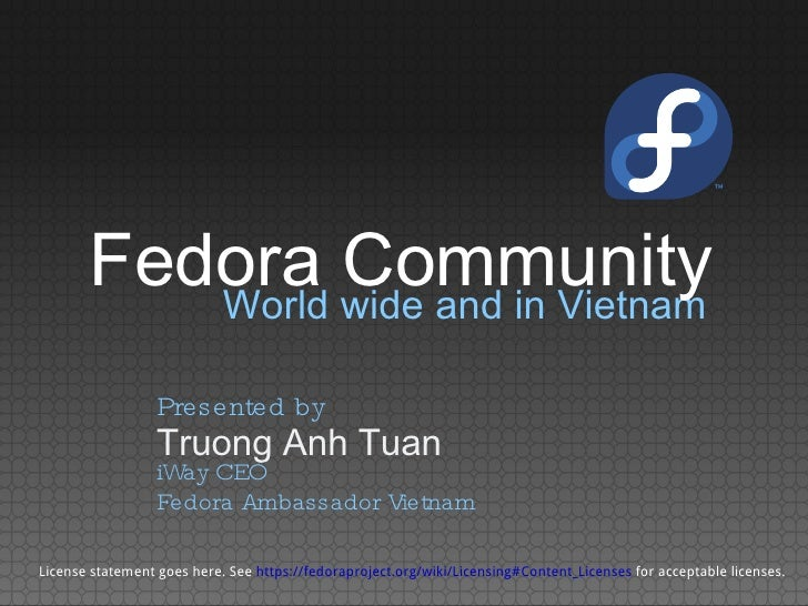 World wide and in Vietnam Truong Anh Tuan Presented by iWay CEO Fedora Ambassador Vietnam License statement goes here. See...