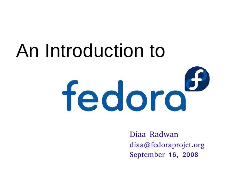 An Introduction to                 Diaa Radwan              diaa@fedoraprojct.org              September 16, 2008