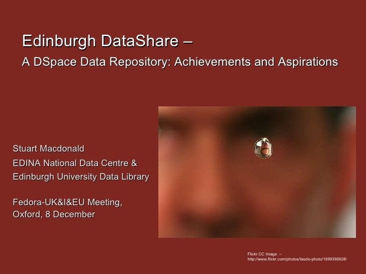 Edinburgh DataShare –  A DSpace Data Repository: Achievements and Aspirations   Stuart Macdonald  EDINA National Data Cent...