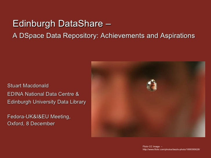 Edinburgh DataShare –  A DSpace Data Repository: Achievements and Aspirations   Stuart Macdonald  EDINA National Data Cent...