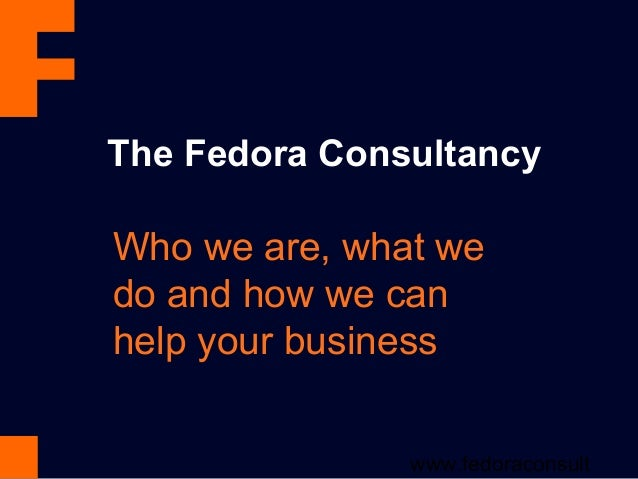 The Fedora ConsultancyWho we are, what wedo and how we canhelp your business               www.fedoraconsult