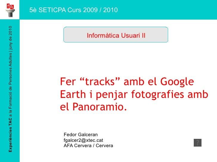 """Experiències TAC  a la Formació de Persones Adultes   juny de 2010 Fer """"tracks"""" amb el Google  Earth i penjar fotografies ..."""