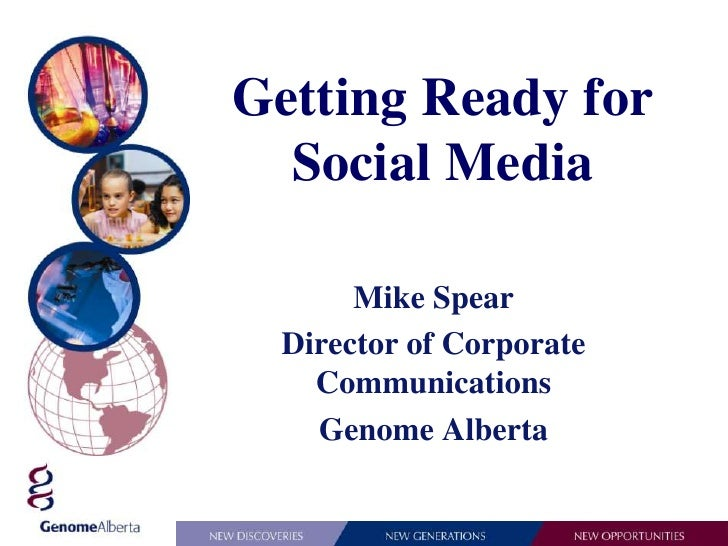 Getting Ready for Social Media<br />Mike Spear<br />Director of Corporate Communications<br />Genome Alberta<br />