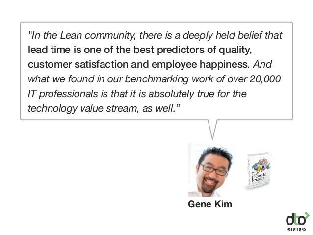 """""""In the Lean community, there is a deeply held belief that lead time is one of the best predictors of quality, customer sa..."""
