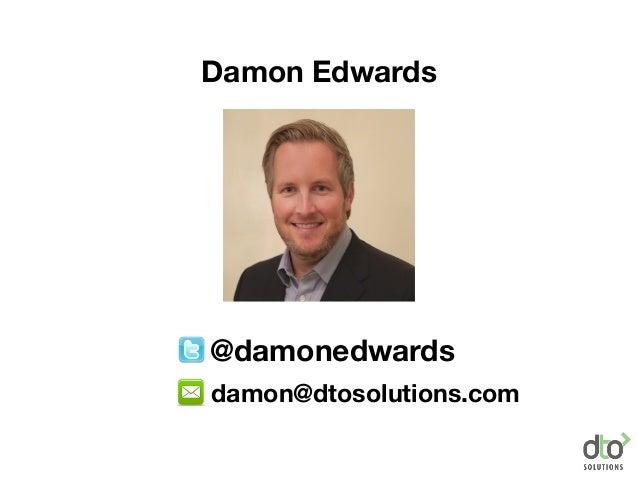 @damonedwards Damon Edwards damon@dtosolutions.com