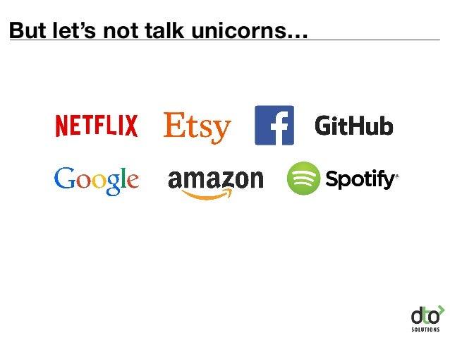 But let's not talk unicorns…