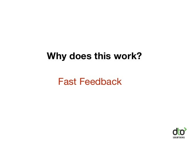 Why does this work? Fast Feedback