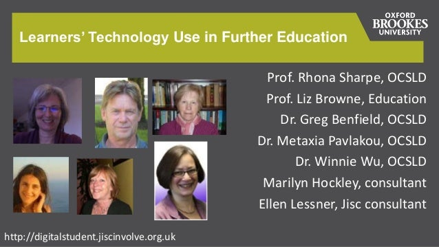 Learners' Technology Use in Further Education Prof. Rhona Sharpe, OCSLD Prof. Liz Browne, Education Dr. Greg Benfield, OCS...