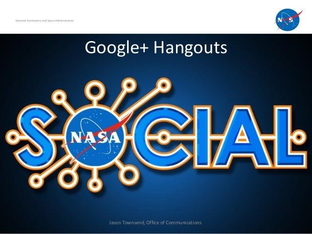 Google+ Hangouts National Aeronautics and Space Administration Jason Townsend, Office of Communications