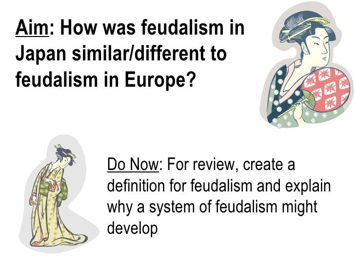 Aim: How was feudalism inJapan similar/different tofeudalism in Europe?          Do Now: For review, create a          def...