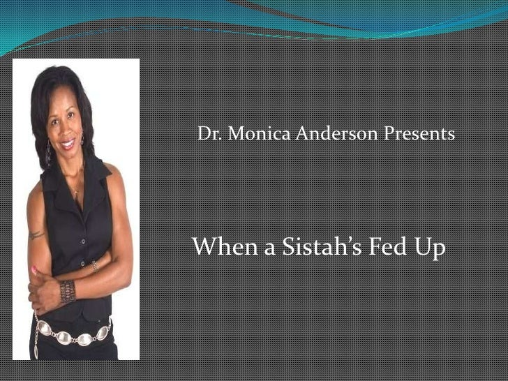 Dr. Monica Anderson Presents<br />When a Sistah's Fed Up<br />