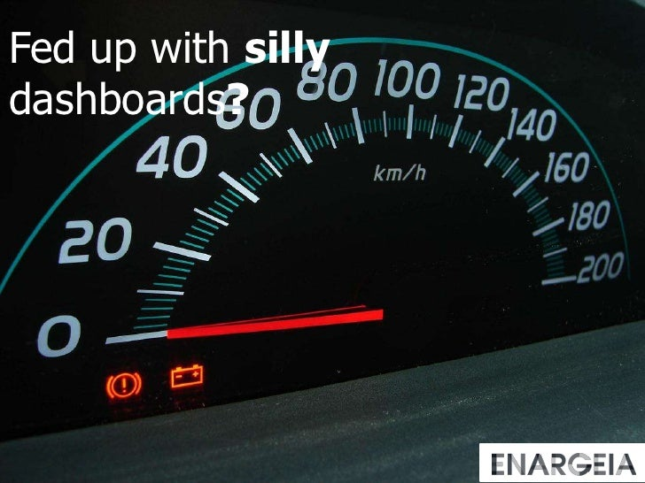 Fed up withsillydashboards?<br />