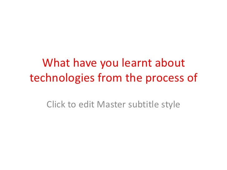 What have you learnt abouttechnologies from the process of   constructing this product?   Click to edit Master subtitle st...