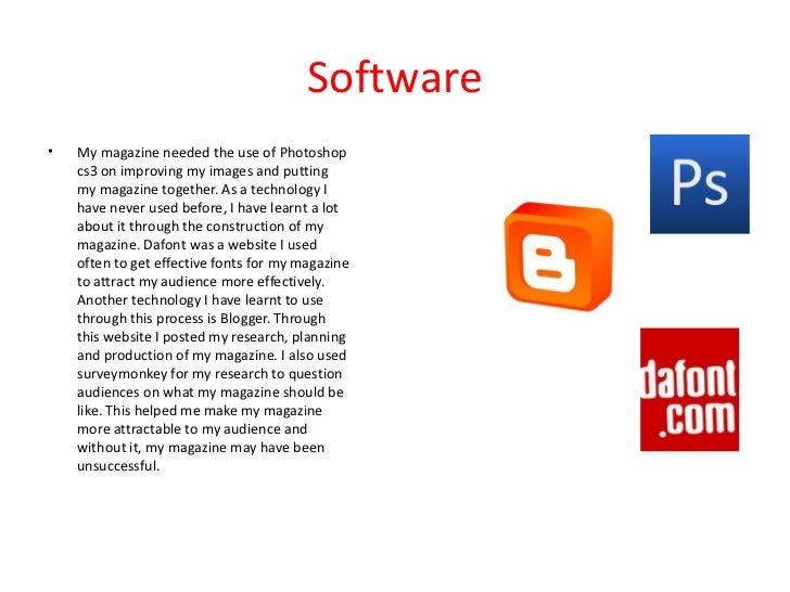 Software•   My magazine needed the use of Photoshop    cs3 on improving my images and putting    my magazine together. As ...