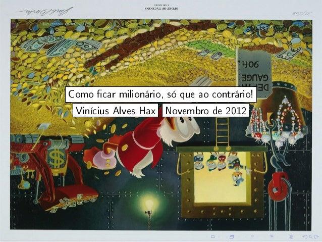 Como car milionário, só que ao contrário! Vinícius Alves Hax Novembro de 2012