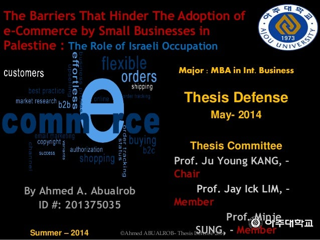By Ahmed A. Abualrob ID #: 201375035 Major : MBA in Int. Business Thesis Defense May- 2014 Thesis Committee Prof. Ju Young...