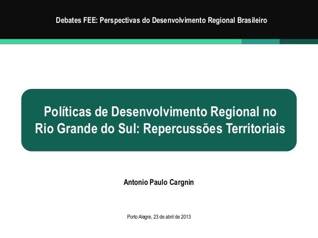 Políticas de Desenvolvimento Regional noRio Grande do Sul: Repercussões TerritoriaisDebates FEE: Perspectivas do Desenvolv...