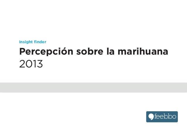 Insight finder Percepción sobre la marihuana 2013