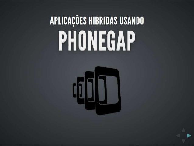 Aplicações hibridas usando Phonegap