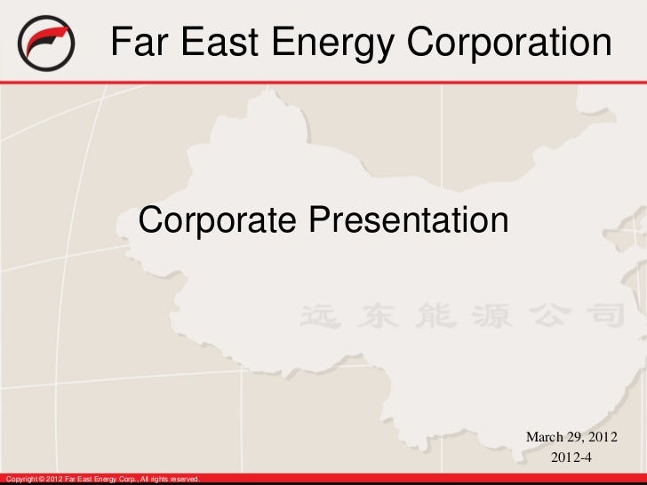 Far East Energy Corporation                                        Corporate Presentation                                 ...