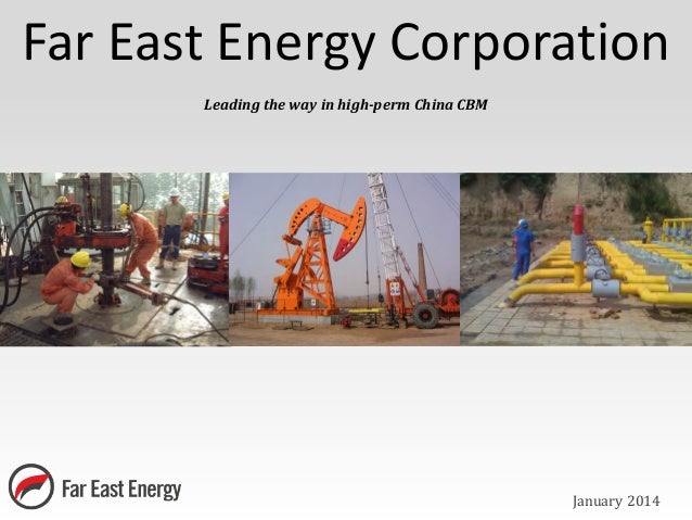 Far East Energy Corporation January 2014 Leading the way in high-perm China CBM