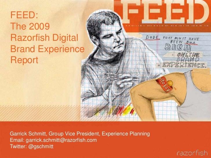 FEED:The 2009 Razorfish Digital Brand Experience Report<br />Garrick Schmitt, Group Vice President, Experience Planning<br...