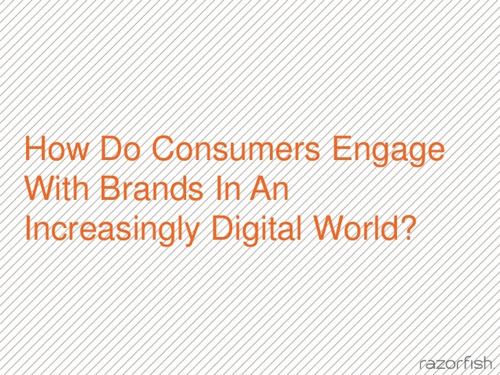 How Do Consumers Engage With Brands In An Increasingly Digital World?<br />
