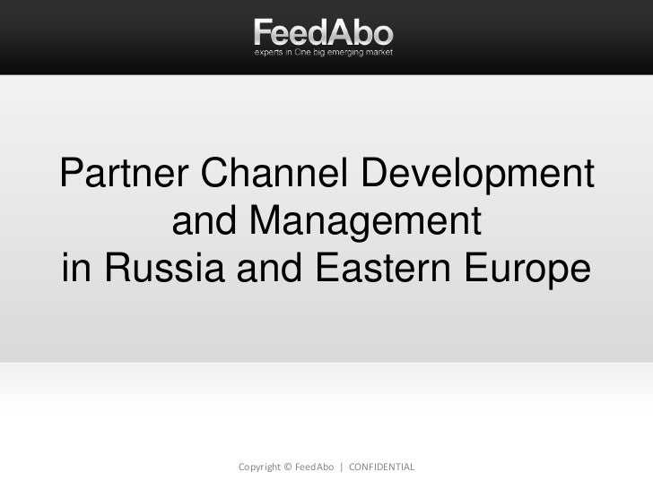 Partner Channel Development and Managementin Russia and Eastern Europe<br />Copyright © FeedAbo  |  CONFIDENTIAL<br />