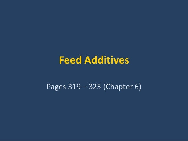 Feed Additives Pages 319 – 325 (Chapter 6)