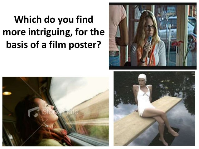 Which do you find more intriguing, for the basis of a film poster?