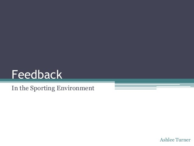 FeedbackIn the Sporting Environment                              Ashlee Turner