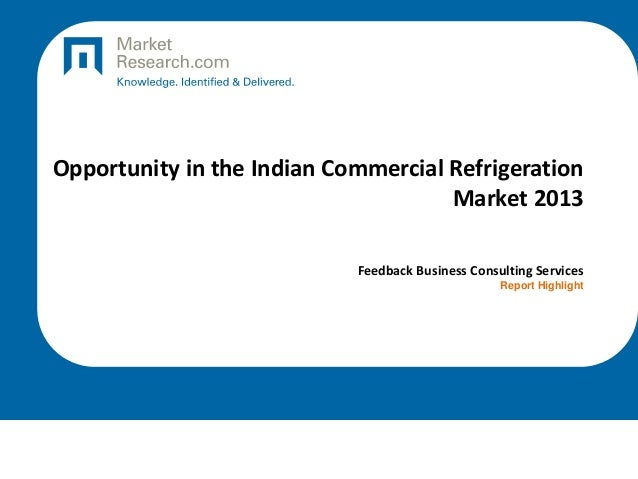 Opportunity in the Indian Commercial Refrigeration Market 2013 Feedback Business Consulting Services Report Highlight