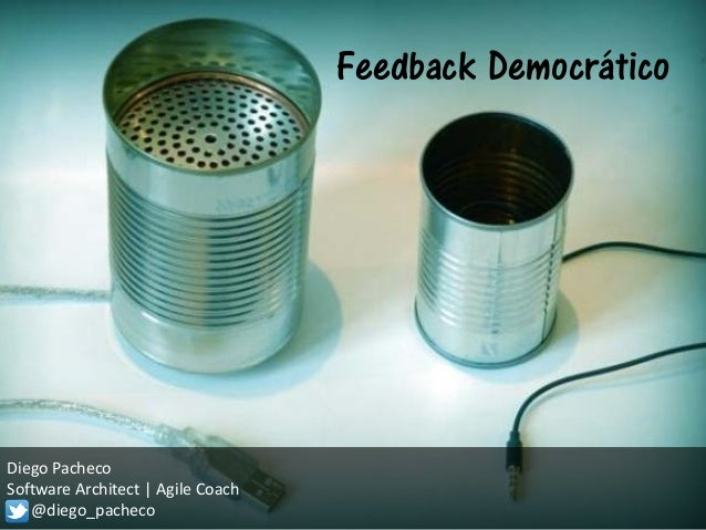 Diego Pacheco Software Architect | Agile Coach @diego_pacheco Feedback Democrático