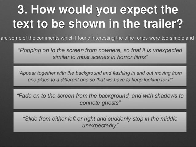 """3. How would you expect the text to be shown in the trailer? """"Popping on to the screen from nowhere, so that it is unexpec..."""